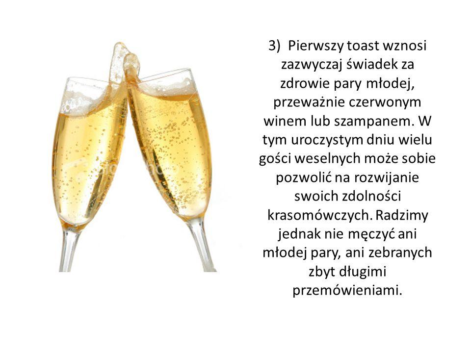 3) Pierwszy toast wznosi zazwyczaj świadek za zdrowie pary młodej, przeważnie czerwonym winem lub szampanem.