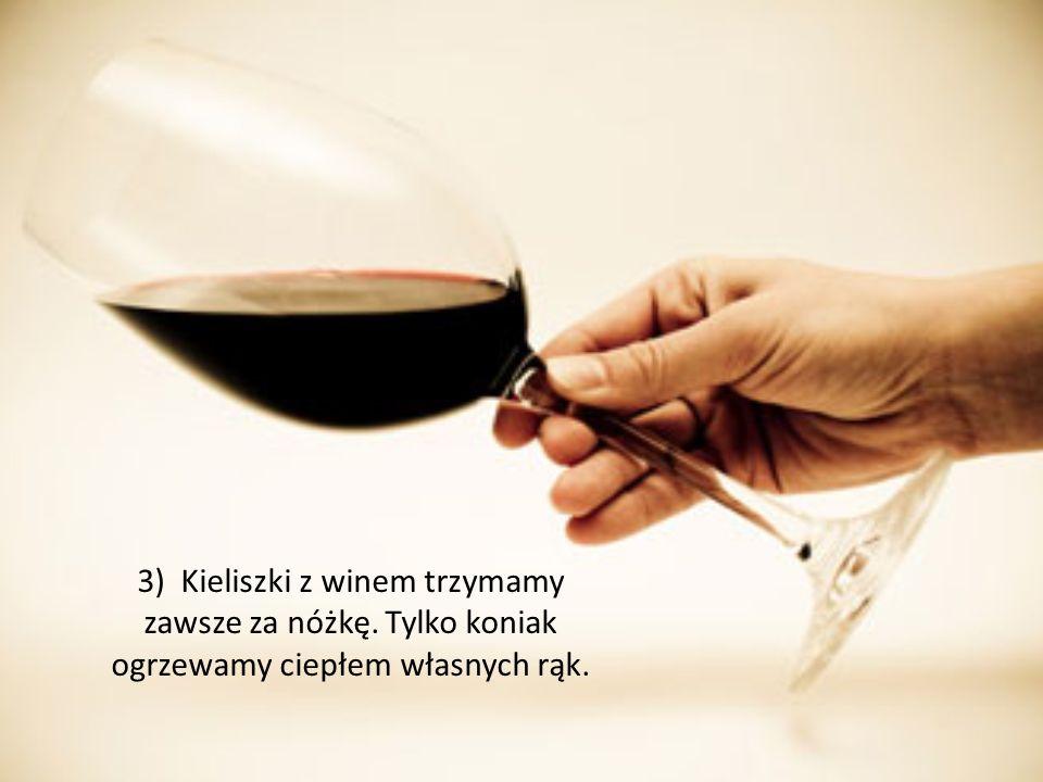 3) Kieliszki z winem trzymamy zawsze za nóżkę