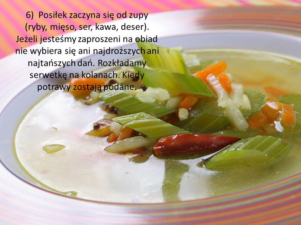 6) Posiłek zaczyna się od zupy (ryby, mięso, ser, kawa, deser)