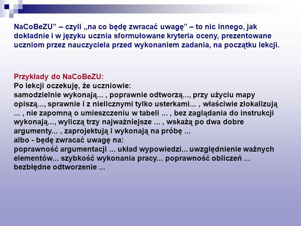 """NaCoBeZU – czyli """"na co będę zwracać uwagę – to nic innego, jak dokładnie i w języku ucznia sformułowane kryteria oceny, prezentowane uczniom przez nauczyciela przed wykonaniem zadania, na początku lekcji."""