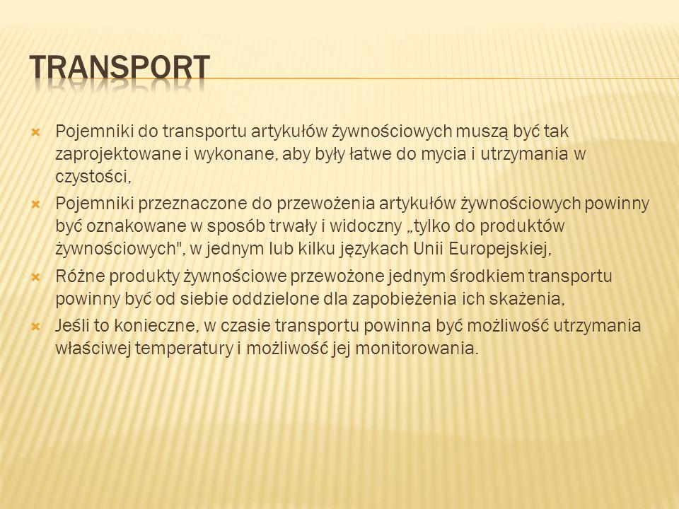 Transport Pojemniki do transportu artykułów żywnościowych muszą być tak zaprojektowane i wykonane, aby były łatwe do mycia i utrzymania w czystości,