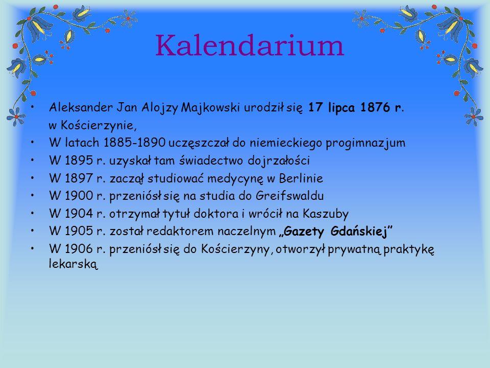 Kalendarium Aleksander Jan Alojzy Majkowski urodził się 17 lipca 1876 r. w Kościerzynie, W latach 1885-1890 uczęszczał do niemieckiego progimnazjum.