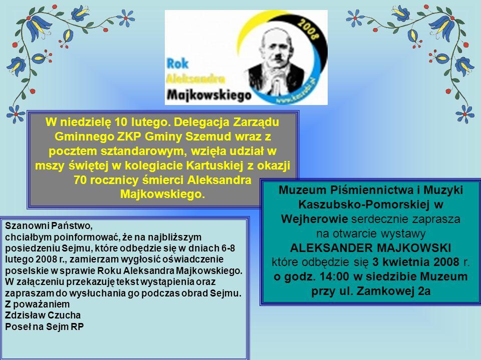 W niedzielę 10 lutego. Delegacja Zarządu Gminnego ZKP Gminy Szemud wraz z pocztem sztandarowym, wzięła udział w mszy świętej w kolegiacie Kartuskiej z okazji 70 rocznicy śmierci Aleksandra Majkowskiego.