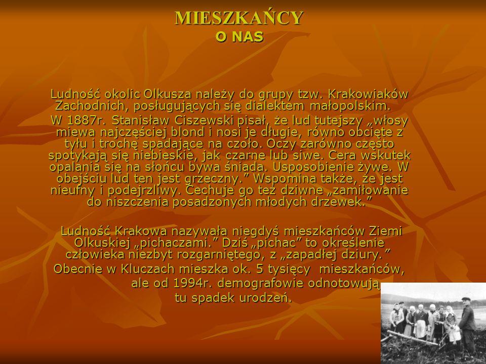 MIESZKAŃCY O NAS Ludność okolic Olkusza należy do grupy tzw. Krakowiaków Zachodnich, posługujących się dialektem małopolskim.