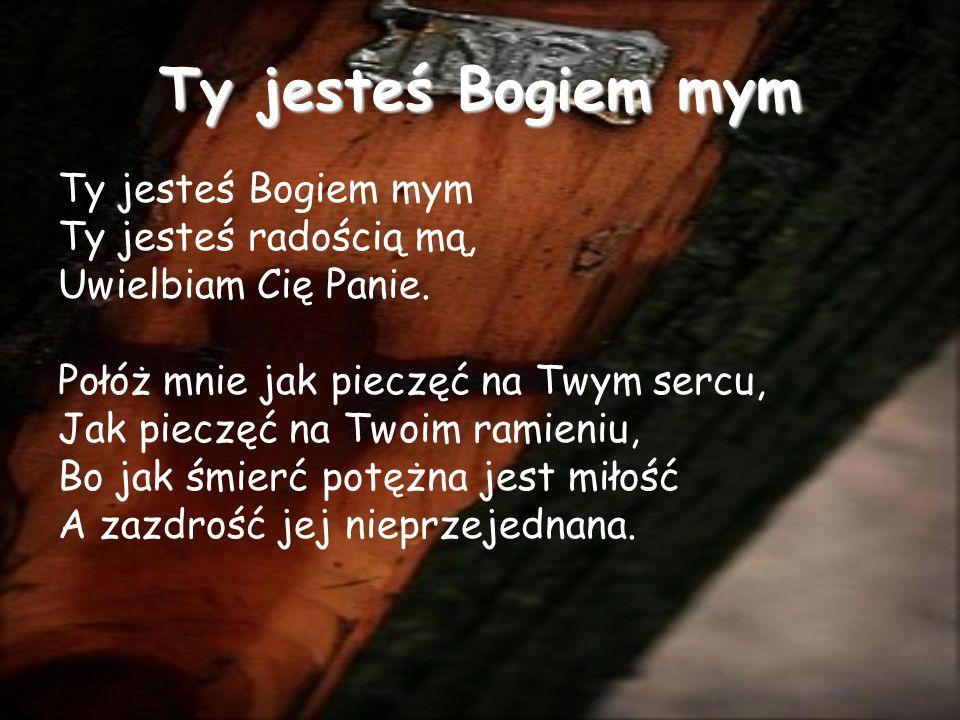 Ty jesteś Bogiem mym Ty jesteś Bogiem mym Ty jesteś radością mą,