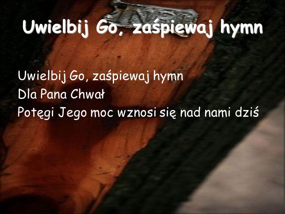 Uwielbij Go, zaśpiewaj hymn