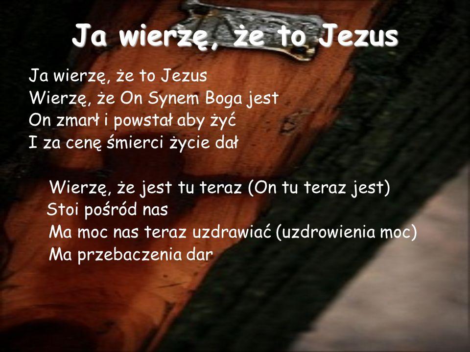 Ja wierzę, że to Jezus Ja wierzę, że to Jezus
