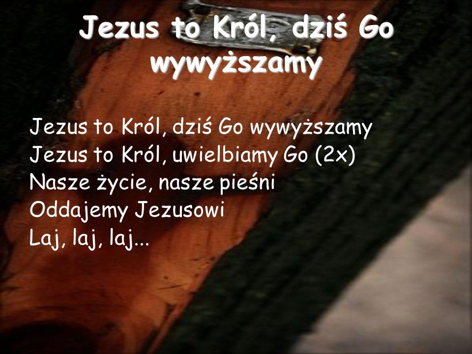 Jezus to Król, dziś Go wywyższamy