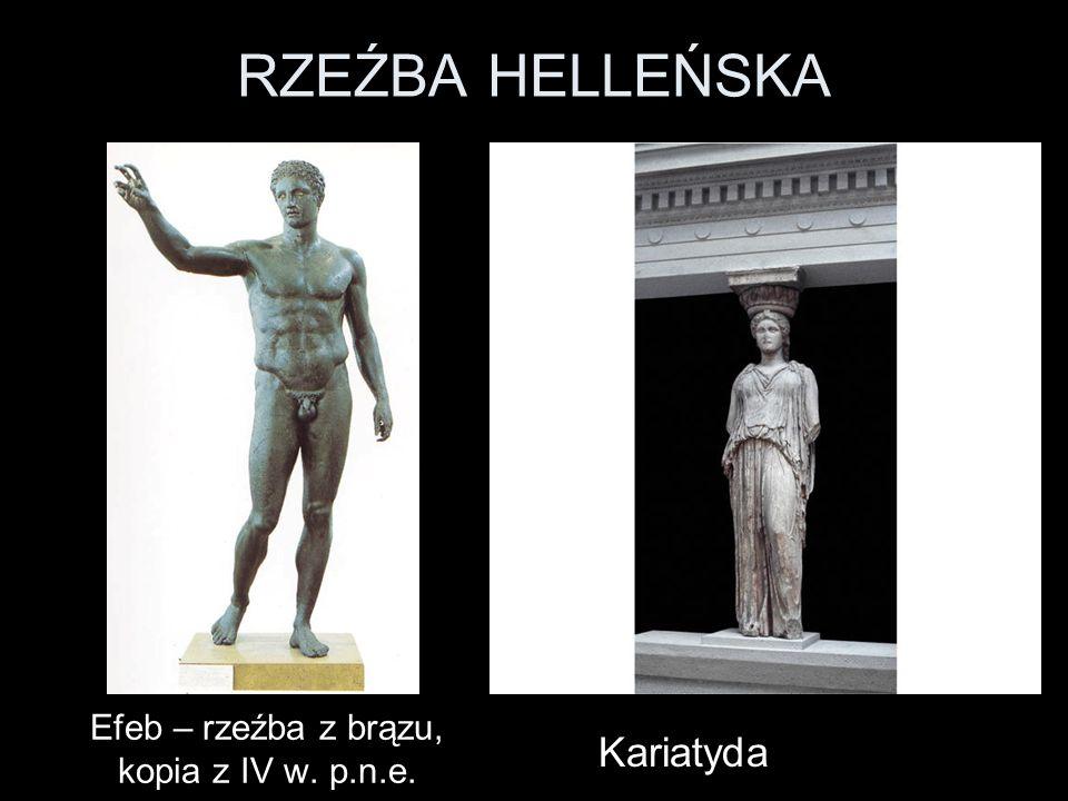 RZEŹBA HELLEŃSKA Efeb – rzeźba z brązu, kopia z IV w. p.n.e. Kariatyda