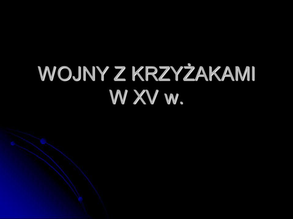 WOJNY Z KRZYŻAKAMI W XV w.