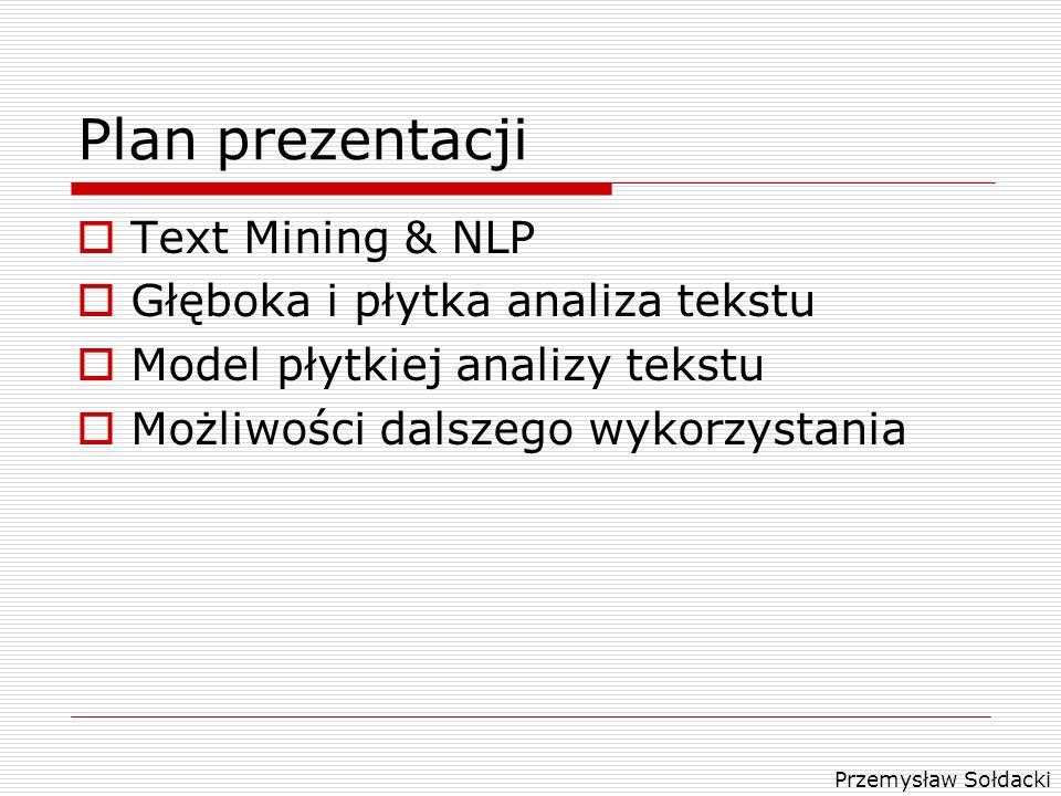 Plan prezentacji Text Mining & NLP Głęboka i płytka analiza tekstu