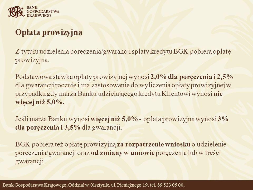 Opłata prowizyjna Z tytułu udzielenia poręczenia/gwarancji spłaty kredytu BGK pobiera opłatę. prowizyjną.