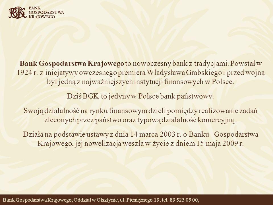 Dziś BGK to jedyny w Polsce bank państwowy.