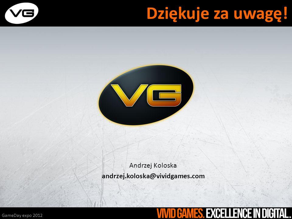Dziękuje za uwagę! Andrzej Koloska andrzej.koloska@vividgames.com