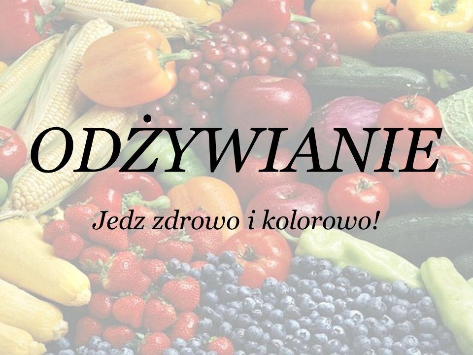 ODŻYWIANIE Jedz zdrowo i kolorowo!