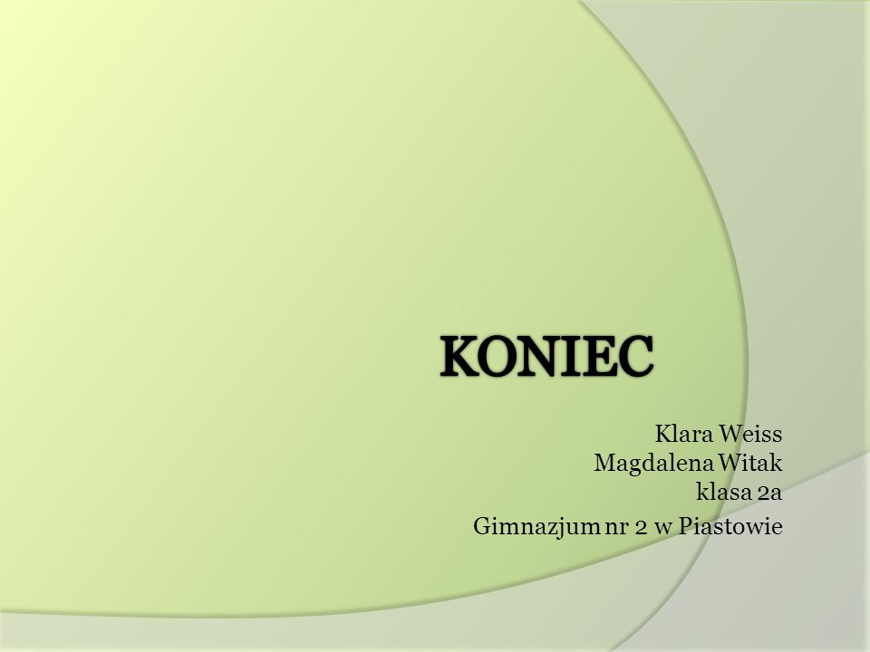 Klara Weiss Magdalena Witak klasa 2a Gimnazjum nr 2 w Piastowie