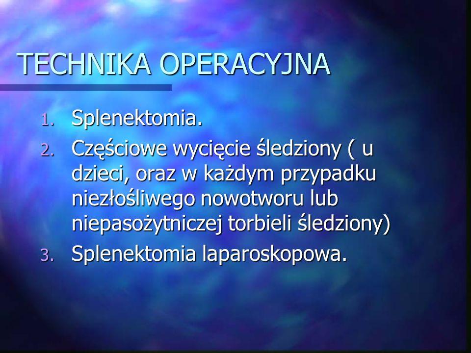 TECHNIKA OPERACYJNA Splenektomia.
