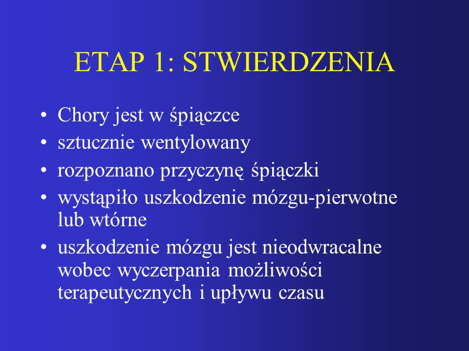ETAP 1: STWIERDZENIA Chory jest w śpiączce sztucznie wentylowany