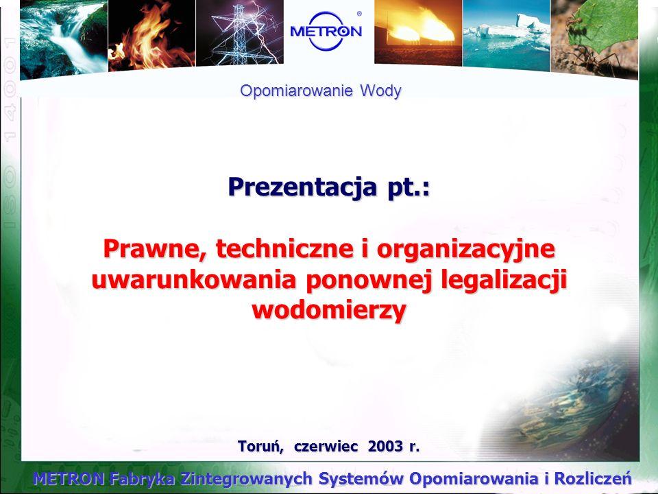 Opomiarowanie Wody Prezentacja pt.: Prawne, techniczne i organizacyjne uwarunkowania ponownej legalizacji wodomierzy.