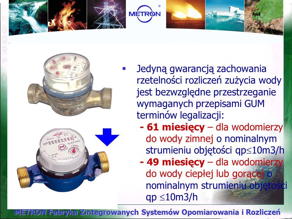 Jedyną gwarancją zachowania rzetelności rozliczeń zużycia wody jest bezwzględne przestrzeganie wymaganych przepisami GUM terminów legalizacji: - 61 miesięcy – dla wodomierzy do wody zimnej o nominalnym strumieniu objętości qp10m3/h - 49 miesięcy – dla wodomierzy do wody ciepłej lub gorącej o nominalnym strumieniu objętości qp 10m3/h