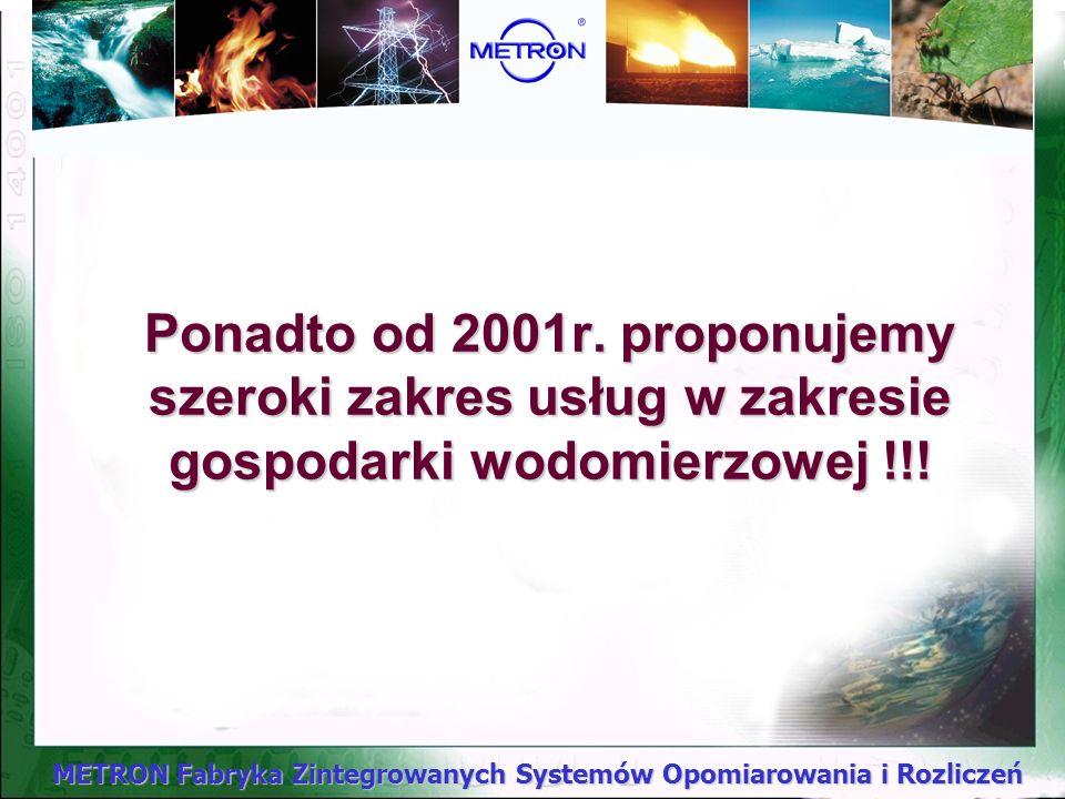 Ponadto od 2001r. proponujemy szeroki zakres usług w zakresie gospodarki wodomierzowej !!!