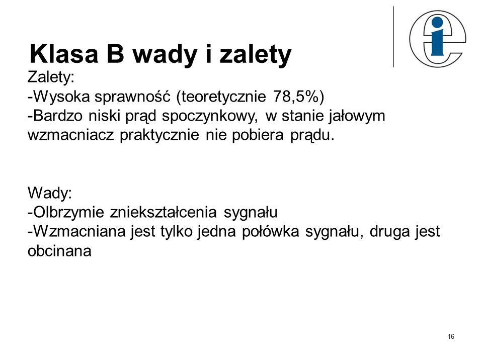 Klasa B wady i zalety Zalety: Wysoka sprawność (teoretycznie 78,5%)