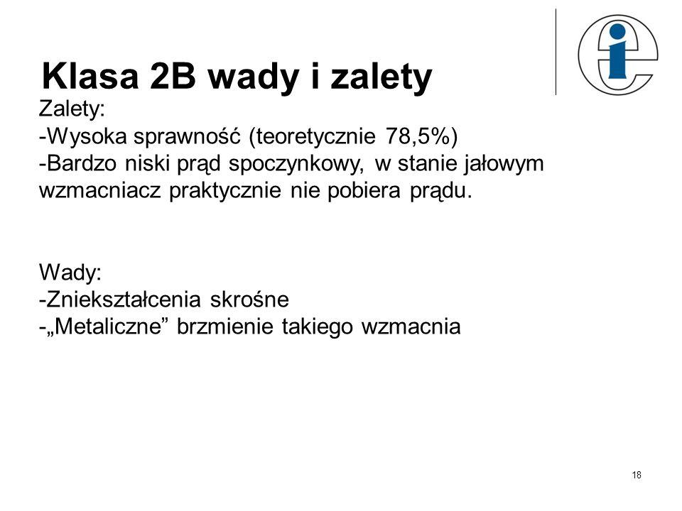 Klasa 2B wady i zalety Zalety: Wysoka sprawność (teoretycznie 78,5%)