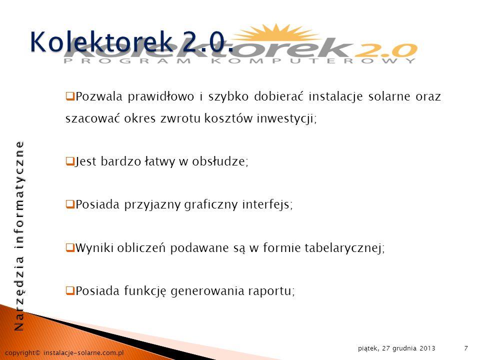 Kolektorek 2.0.Pozwala prawidłowo i szybko dobierać instalacje solarne oraz szacować okres zwrotu kosztów inwestycji;