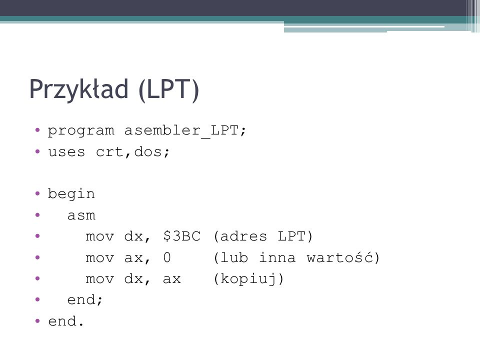 Przykład (LPT) program asembler_LPT; uses crt,dos; begin asm