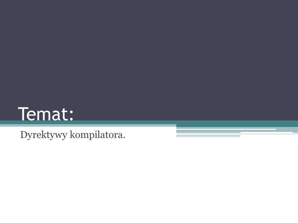 Dyrektywy kompilatora.