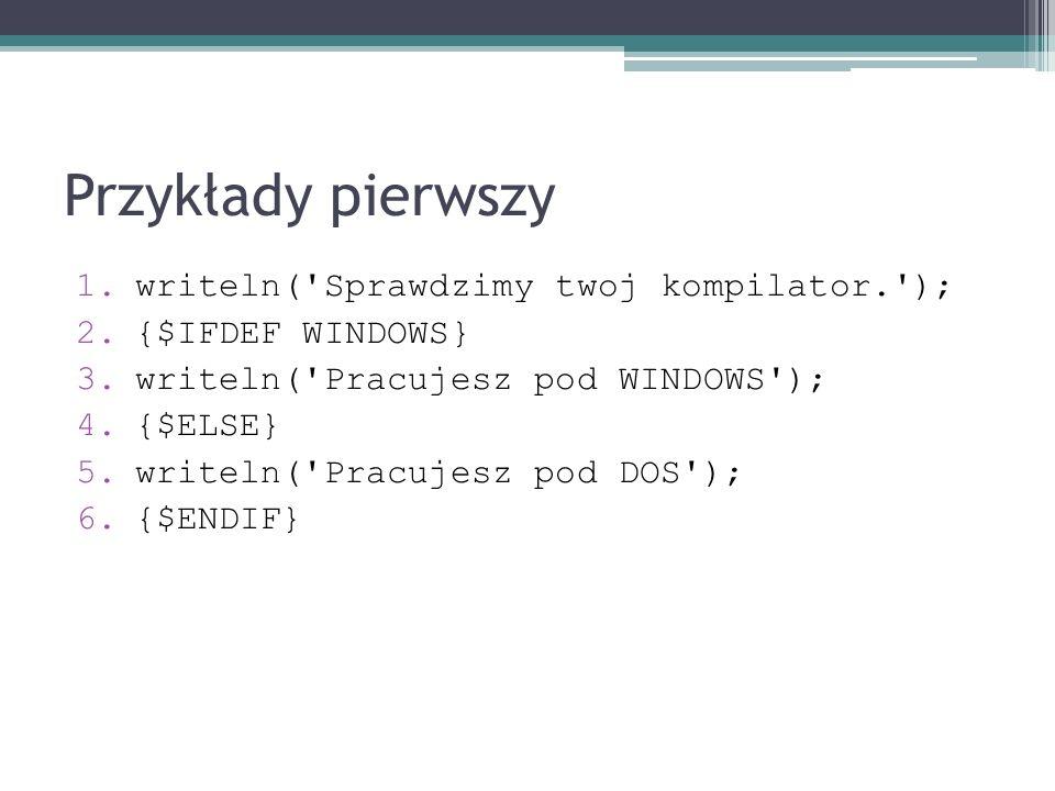 Przykłady pierwszy writeln( Sprawdzimy twoj kompilator. );