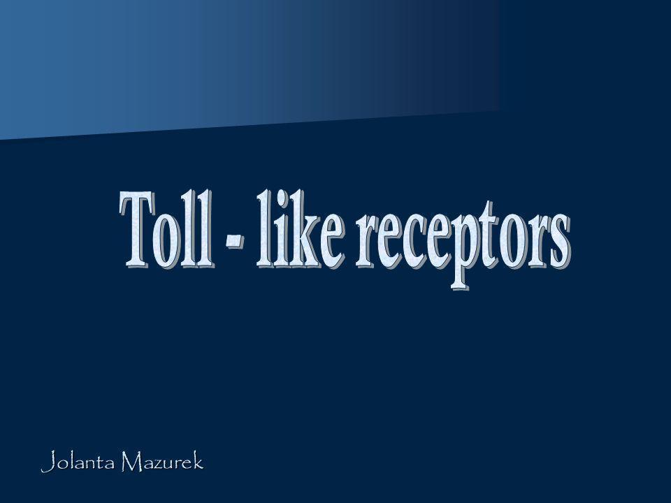 Toll - like receptors Jolanta Mazurek
