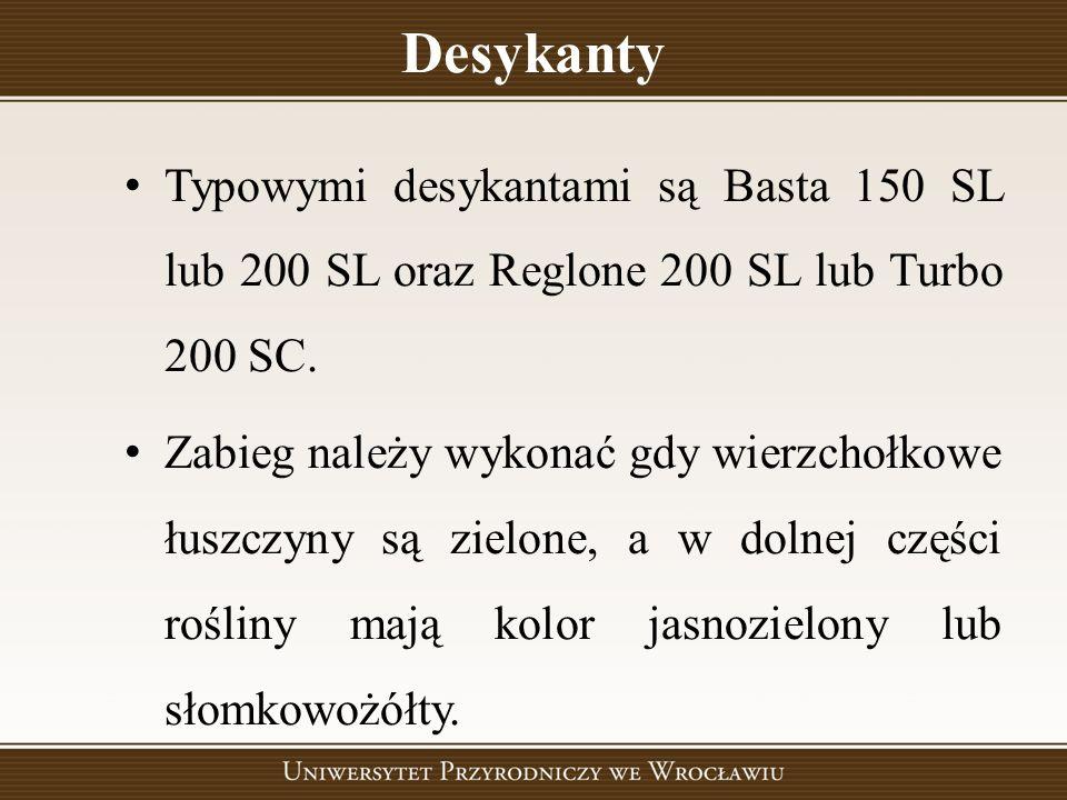Desykanty Typowymi desykantami są Basta 150 SL lub 200 SL oraz Reglone 200 SL lub Turbo 200 SC.