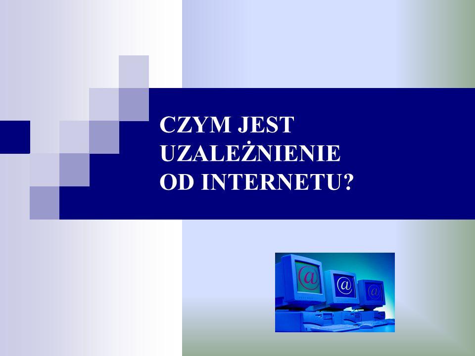 CZYM JEST UZALEŻNIENIE OD INTERNETU