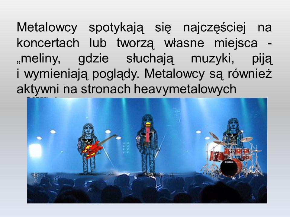 """Metalowcy spotykają się najczęściej na koncertach lub tworzą własne miejsca -""""meliny, gdzie słuchają muzyki, piją i wymieniają poglądy."""