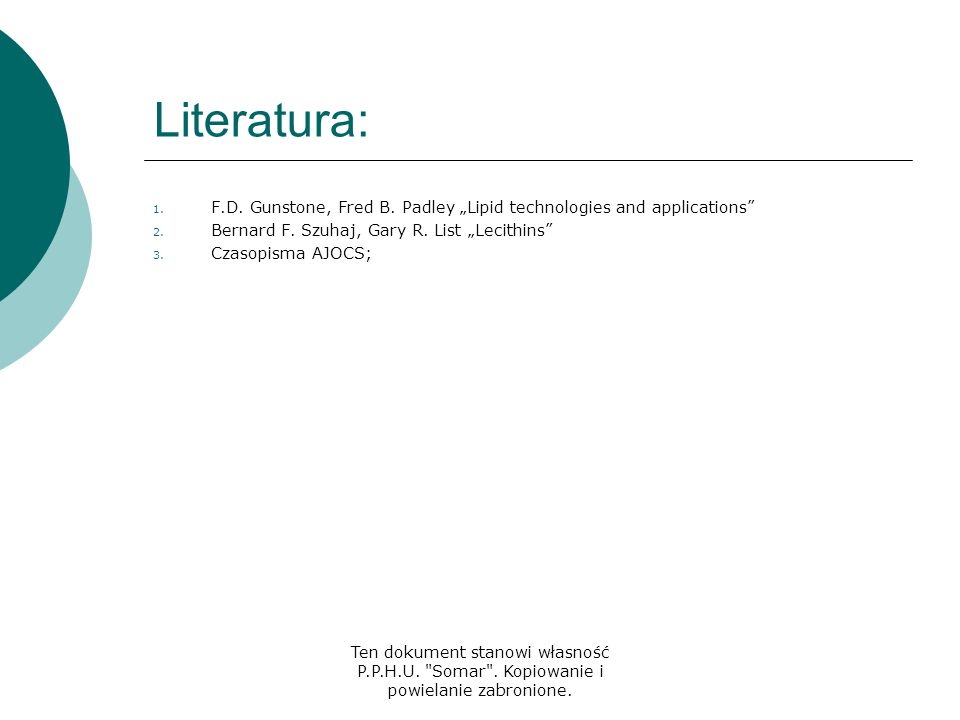 "Literatura: F.D. Gunstone, Fred B. Padley ""Lipid technologies and applications Bernard F. Szuhaj, Gary R. List ""Lecithins"