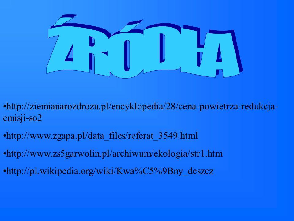 ŹRÓDŁA http://ziemianarozdrozu.pl/encyklopedia/28/cena-powietrza-redukcja-emisji-so2. http://www.zgapa.pl/data_files/referat_3549.html.