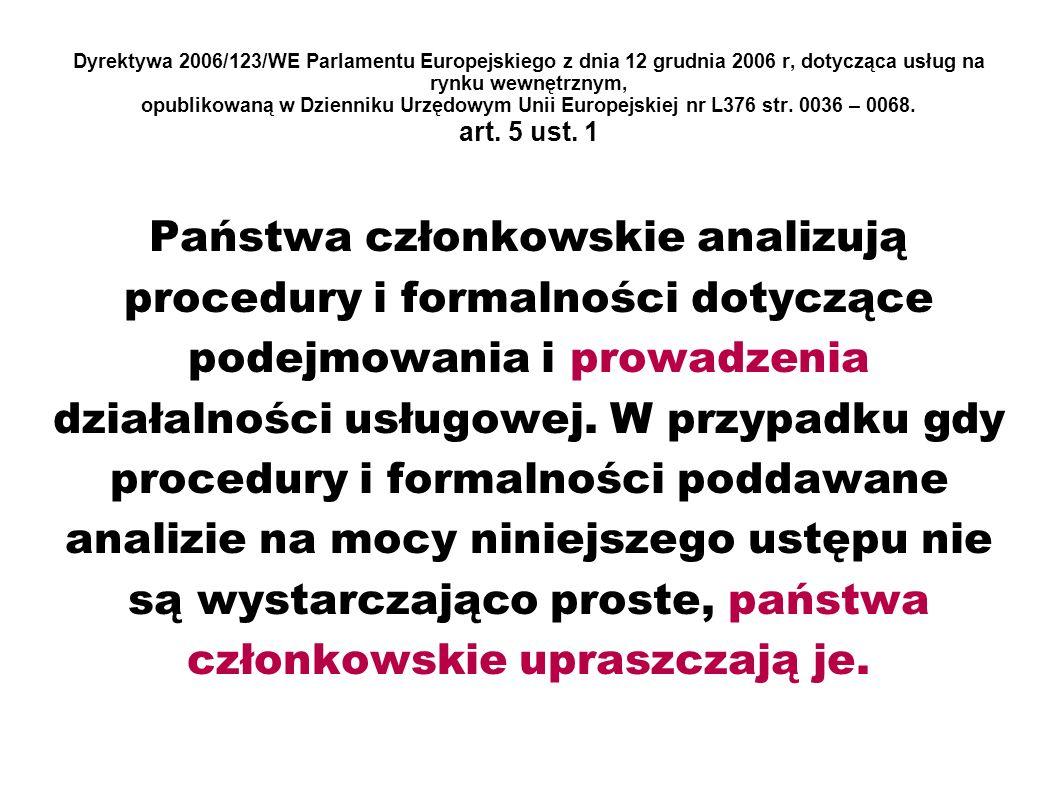 Dyrektywa 2006/123/WE Parlamentu Europejskiego z dnia 12 grudnia 2006 r, dotycząca usług na rynku wewnętrznym, opublikowaną w Dzienniku Urzędowym Unii Europejskiej nr L376 str. 0036 – 0068. art. 5 ust. 1
