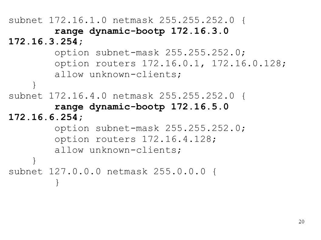 subnet 172.16.1.0 netmask 255.255.252.0 { range dynamic-bootp 172.16.3.0 172.16.3.254; option subnet-mask 255.255.252.0;