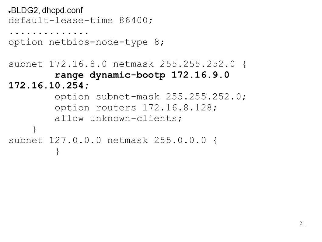 option netbios-node-type 8; subnet 172.16.8.0 netmask 255.255.252.0 {