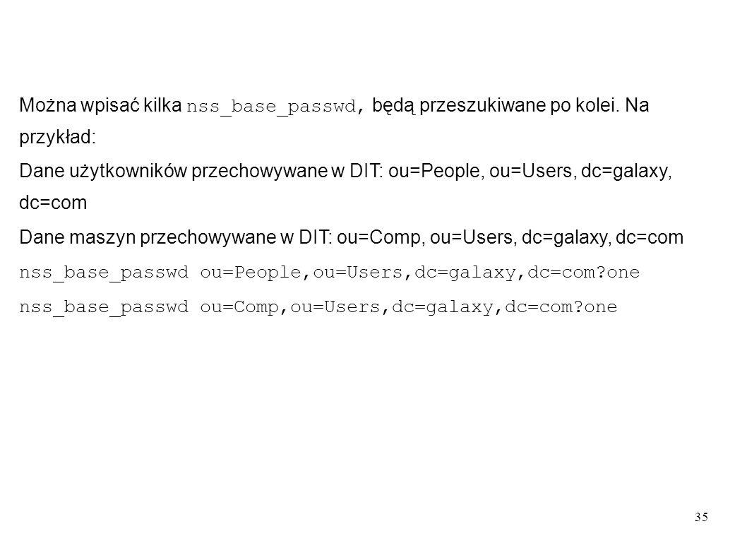 Można wpisać kilka nss_base_passwd, będą przeszukiwane po kolei