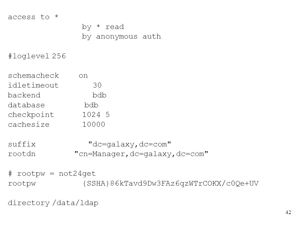 access to *by * read. by anonymous auth. #loglevel 256. schemacheck on. idletimeout 30. backend bdb.