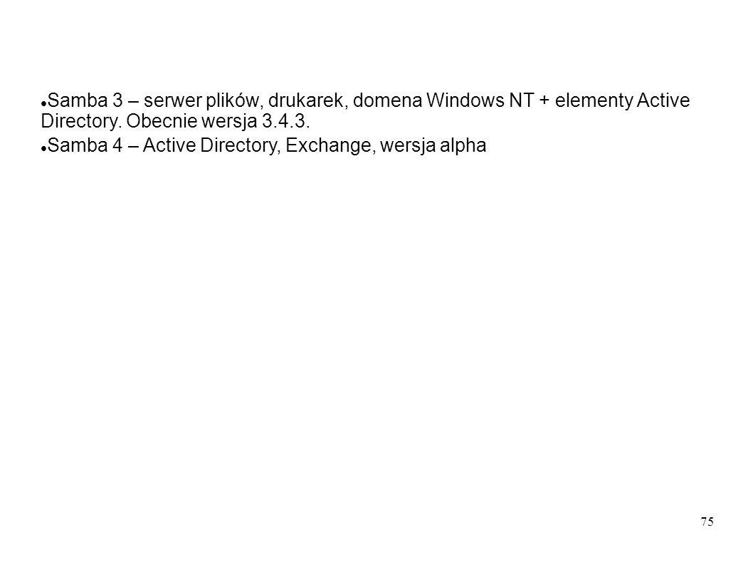 Samba 3 – serwer plików, drukarek, domena Windows NT + elementy Active Directory. Obecnie wersja 3.4.3.