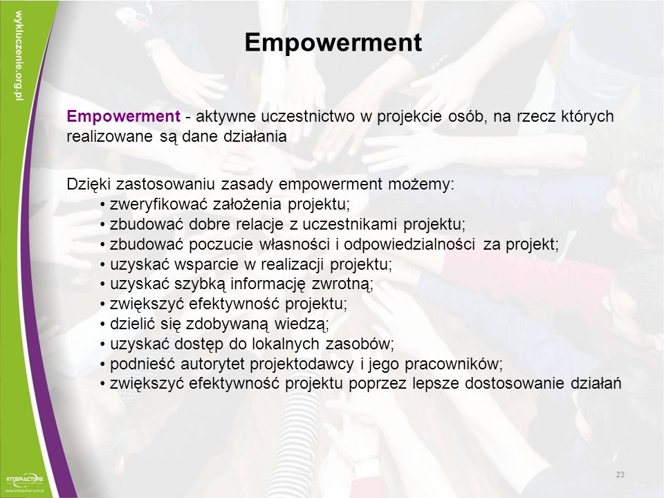 Empowerment Empowerment - aktywne uczestnictwo w projekcie osób, na rzecz których realizowane są dane działania.