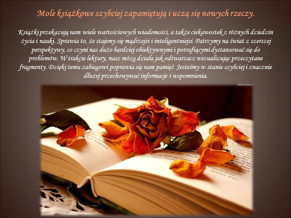Mole książkowe szybciej zapamiętują i uczą się nowych rzeczy.