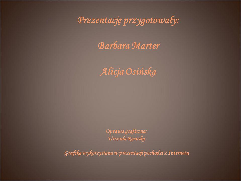 Prezentację przygotowały: Barbara Marter Alicja Osińska