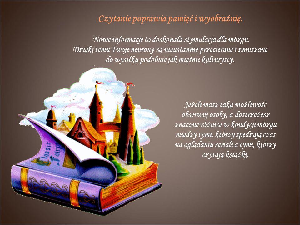 Czytanie poprawia pamięć i wyobraźnię.