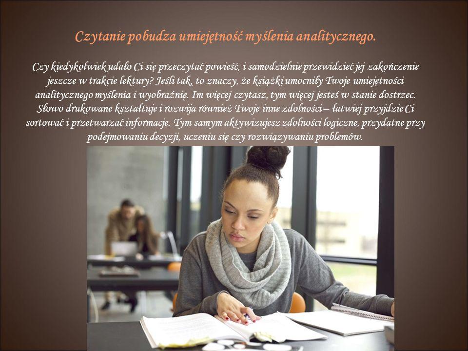Czytanie pobudza umiejętność myślenia analitycznego.