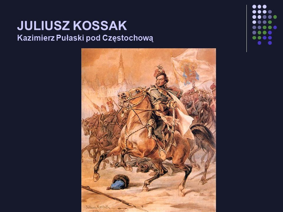 JULIUSZ KOSSAK Kazimierz Pułaski pod Częstochową