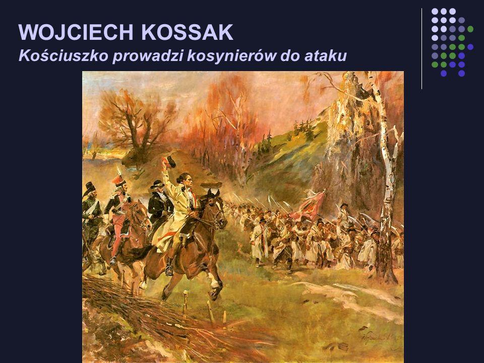 WOJCIECH KOSSAK Kościuszko prowadzi kosynierów do ataku